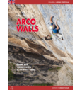 Plezalni vodnik Arco Walls: Classic and modern routes in the Sarca Valley