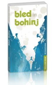 Bled in Bohinj - pustolovski vodnik